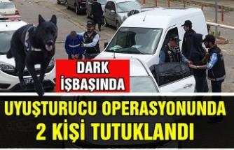 Dark işbaşında... Uyuşturucu operasyonunda 2 kişi tutuklandı