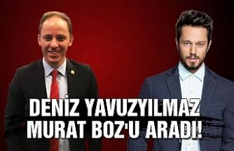 Yavuzyılmaz Murat Boz'u aradı!