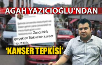 Agah Yazıcıoğlu'ndan 'kanser tepkisi'