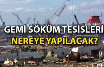 Gemi söküm tesisleri nereye yapılacak?