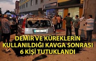 Toplu kavga sonrası 6 kişi tutuklandı
