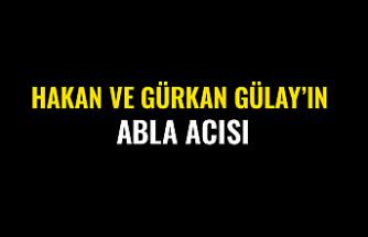 Hakan ve Gürkan Gülay'ın Abla Acısı