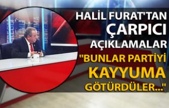 """Halil Furat'tan çarpıcı açıklamalar... """"Bunlar partiyi kayyuma götürdüler..."""""""