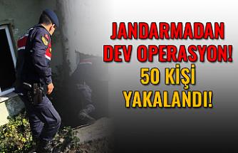Jandarmadan dev operasyon! Aranan 50 kişi yakalandı!