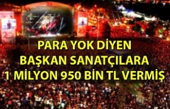 """""""Para yok diyen başkan sanatçılara 1 milyon 950 bin TL vermiş"""""""