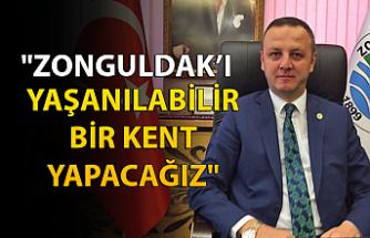 """""""Zonguldak'ı yaşanılabilir bir kent yapacağız"""""""