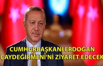 Cumhurbaşkanı Erdoğan Çaydeğirmeni'ni ziyaret edecek