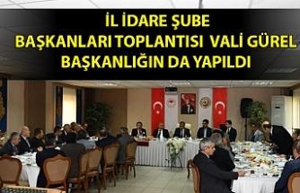 İl idare şube başkanları toplantısı Vali Gürel Başkanlığında yapıldı
