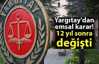 Yargıtay'dan emsal karar! 12 yıl sonra değişti...