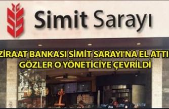 Ziraat Bankası Simit Sarayı'na el attı! Gözler o yöneticiye çevrildi