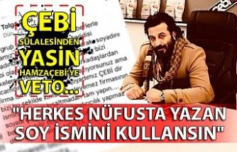 """Çebi sülalesinden Yasin Hamzaçebi'ye veto... """"Herkes nüfusta yazan soy ismini kullansın"""""""