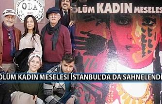 Ölüm Kadın Meselesi İstanbul'da da sahnelendi