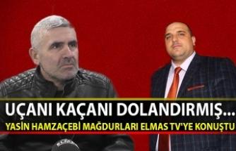 Uçanı kaçanı dolandırmış... Yasin Hamzaçebi mağdurları Elmas TV'ye konuştu