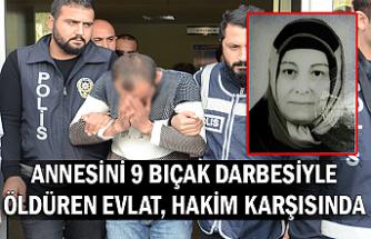 Annesini 9 bıçak darbesiyle öldüren evlat, hakim karşısında