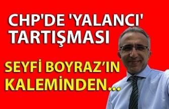 CHP'DE 'YALANCI' TARTIŞMASI