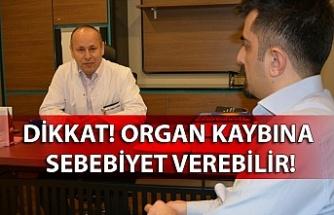 Dikkat! Organ kaybına sebebiyet verebilir!