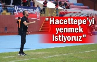 """""""Hacettepe'yi yenmek istiyoruz"""""""