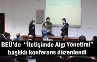"""BEÜ'de  ''İletişimde Algı Yönetimi"""" başlıklı konferans düzenlendi"""