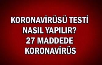 Koronavirüsü Testi Nasıl Yapılır? 27 Maddede koronavirüs