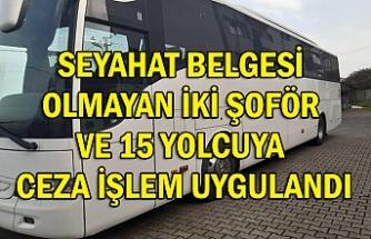 Seyahat belgesi olmayan İki şoför ve 15 yolcuya ceza işlem uygulandı