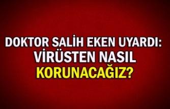 Doktor Salih Eken uyardı: virüsten nasıl korunacağız?