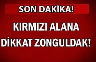 Kırmızı alana dikkat Zonguldak!