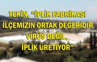 """Tekin, """"İplik fabrikası İlçemizin ortak değeridir virüs değil, iplik üretiyor"""""""