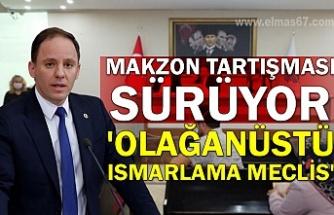 MAKZON TARTIŞMASI SÜRÜYOR... 'OLAĞANÜSTÜ ISMARLAMA MECLİS'