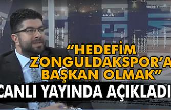 """""""Hedefim Zonguldakspor'a başkan olmak"""""""