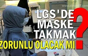 LGS'de maske takmak zorunlu olacak mı?