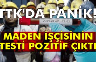 TTK'da panik! Maden işçisinin testi pozitif çıktı