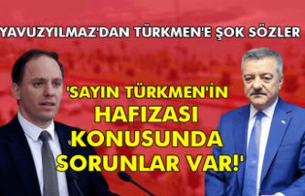 Yavuzyılmaz'dan Türkmen'e şok sözler 'Sayın Türkmen'in hafızası konusunda sorunlar var!'
