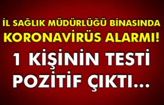 İl Sağlık müdürlüğü binasında koronavirüs alarmı! 1 kişinin testi pozitif çıktı…