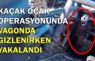 Kaçak ocak operasyonunda vagonda gizlenirken yakalandı