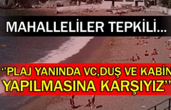 Mahalleliler Tepkili... ''Plaj Yanında Vc,Duş Ve Kabin Yapılmasına Karşıyız''