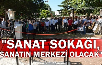 """SANAT SOKAĞI, SANATIN MERKEZİ OLACAK"""