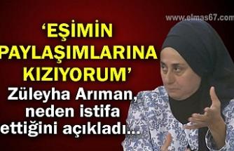 Züleyha Arıman, neden istifa ettiğini açıkladı... 'EŞİMİN PAYLAŞIMLARINA KIZIYORUM'