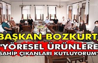 """Başkan Bozkurt, """"Yöresel ürünlere sahip çıkanları kutluyorum"""""""