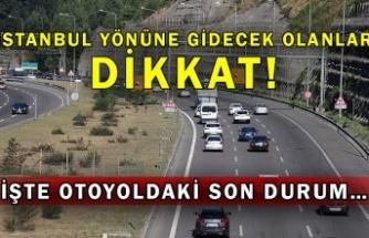 İstanbul yönüne gidecek olanlar dikkat! İşte otoyoldaki son durum…