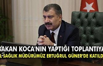 Sağlık Bakanı Fahrettin Koca'nın yaptığı toplantıya  İl Sağlık Müdürümüz Ertuğrul Güner'de katıldı.