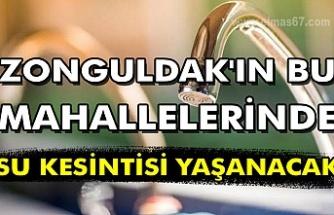 Zonguldak'ın bu mahallelerinde su kesintisi yaşanacak.