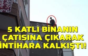 5 katlı binanın çatısına çıkarak intihara kalkıştı
