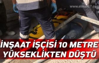 İnşaat işçisi 10 metre yükseklikten düştü