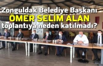 Zonguldak Belediye Başkanı Ömer Selim Alan toplantıya neden katılmadı?
