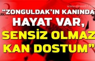 """""""Zonguldak'ın kanında hayat var, sensiz olmaz kan dostum"""""""