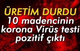 10 madencinin korona Virüs testi pozitif çıktı: Üretim durdu