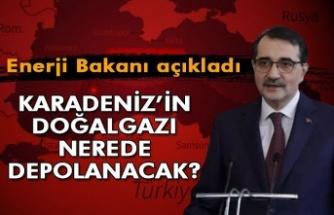 Enerji Bakanından doğalgaz açıklaması... Karadeniz'in gazı nerede depolanacak?