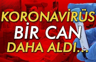 KORONAVİRÜS BİR CAN DAHA ALDI...