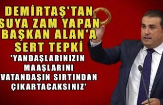 Milletvekili Demirtaş'tan suya zam yapan Başkan Alan' a sert tepki; 'Yandaşlarınızın maaşını vatandaşın sırtından çıkartacaksınız'