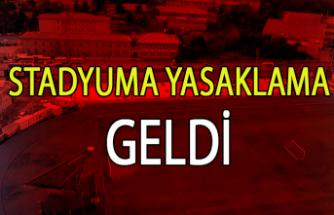 STADYUMA YASAKLAMA GELDİ